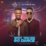 VIDEO | AUDIO : Didi – 'Why U No Go Dance' f. Dj Kaywise