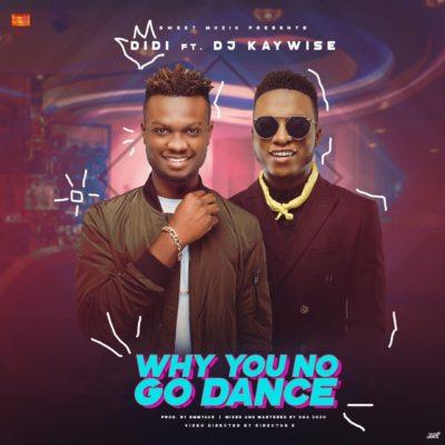 [VIDEO | AUDIO]: Didi – 'Why U No Go Dance' (ft. Dj Kaywise)