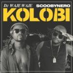 DJ Waje Waje – Kolobi ft. ScoobyNero