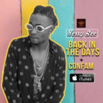 Nessy Bee – Back In The Days ft. BBMG + Confam ft. Black Nayaka