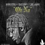 WizzyPro – Oh No ft. Runtown & Dr. Jazz