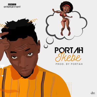[Music] Portah – Ikebe (Prod. By Portah)
