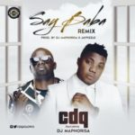 CDQ  – Say Baba (Remix) ft. DJ Maphorisa