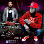L-Flex – Born Champions ft. Debi J