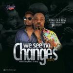 Challex D Boss – We See No Changes (Remix) ft. Eedris Abdulkareem