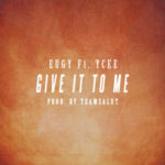 Eugy – Give It To Me f. Ycee (Prod. By Team Salut)