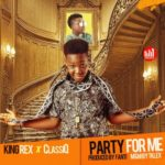 AUDIO+VIDEO:  KingRex  – Party For Me ft. ClassiQ
