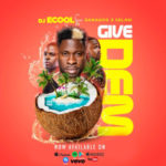 DJ ECool – Give Dem ft. Danagog X Selasi