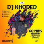 MIXTAPE: DJ Khoded – 60 Minutes Valid Vibe