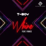 VIDEO | AUDIO: T-Boy – 'Whine' f. Fiokee