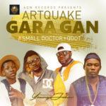 Artquake – Gara Gan ft. Small Doctor & QDot [New Song]