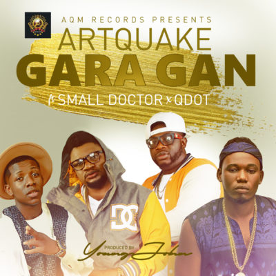 Artquake – Gara Gan ft. Small Doctor & QDot