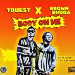 TQuest – Body On Me ft. Brown Shuga