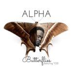 Alpha – Butterflies ft. TOD