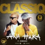 ClassiQ  – Ana Haka ft. Reminisce [New Song]