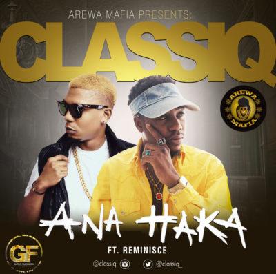 ClassiQ – Ana Haka ft. Reminisce
