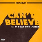 Kranium – Can't Believe ft. Ty Dolla $ign & WizKid [New Song]