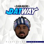 Danagog – Dat Way (Playlist of 7 Songs)