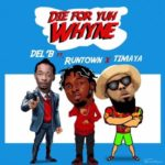 Del B – Die For Yuh Whine ft. Timaya & Runtown [New Song]