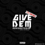 Adegboyega – Give Dem ft. Mufasa