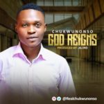 Chukwunonso – God Reigns