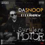 DaSnoop – Surulere Motor ft. Sick Andrew