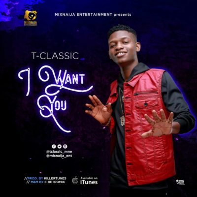 [Music] T-Classic – I Want You (Prod. By Killertunes)