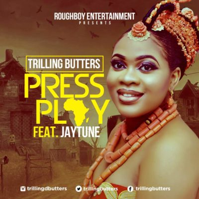 [Music] Trilling Butters Ft. Jaytune – Press Play