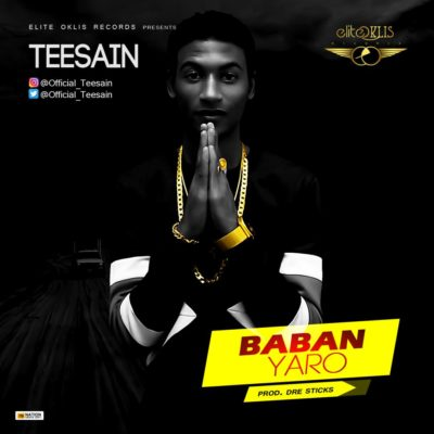 [Music] Teesain – Babanyaro (Prod. By Dre Sticks)