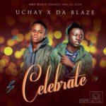 Uchay x Dablaze – Celebrate