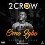 VIDEO: 2Crow – Omo Igbo