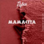 Flyboi – Mamacita