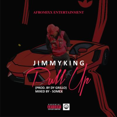 [Music] JimmyKing – Pull Up (Prod. By DY Grillo)