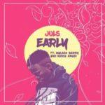 Juls – Early ft. Maleek Berry & Nonso Amadi