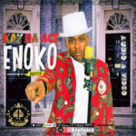 AUDIO + VIDEO: Kay Da Ace – Enoko Refix (Prod by TopAge)