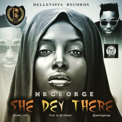 [Music] Nk George – She Dey There (Prod. By MkjBeat)