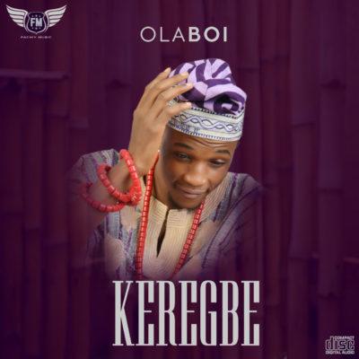 [Music] Olaboi – Keregbe