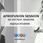 VIDEO: Philkeyz – Afrofusion Session S01E01 ft. BaseOne, Airboy & Que Peller