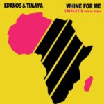 Edanos x Timaya x DJ Triplet – Whine For Me (Run Up Remix)