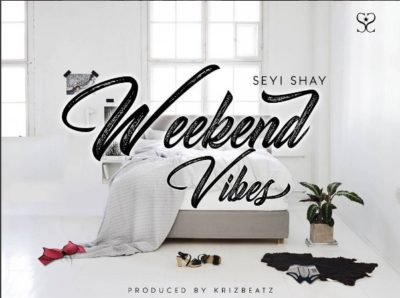 Seyi Shay – Weekend Vibes (Prod. by Krizbeatz)