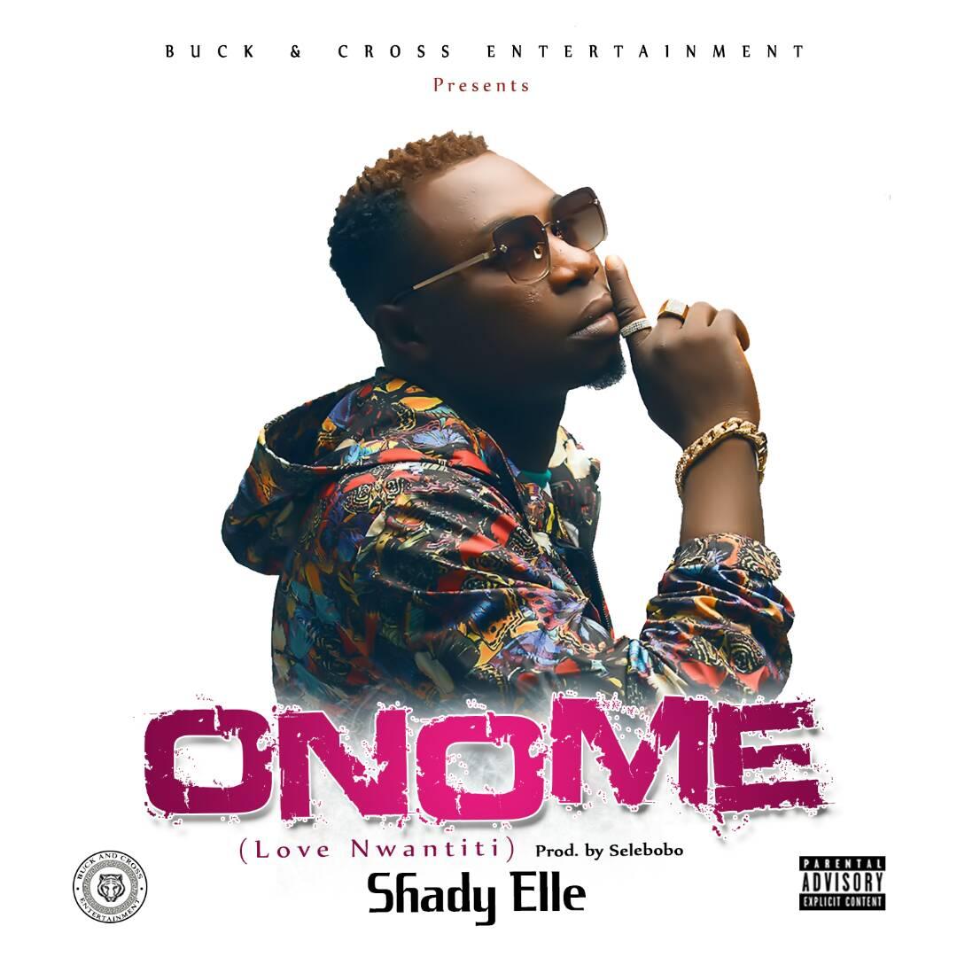 [Music] Shady Elle – Onome (Prod. By Selebobo)