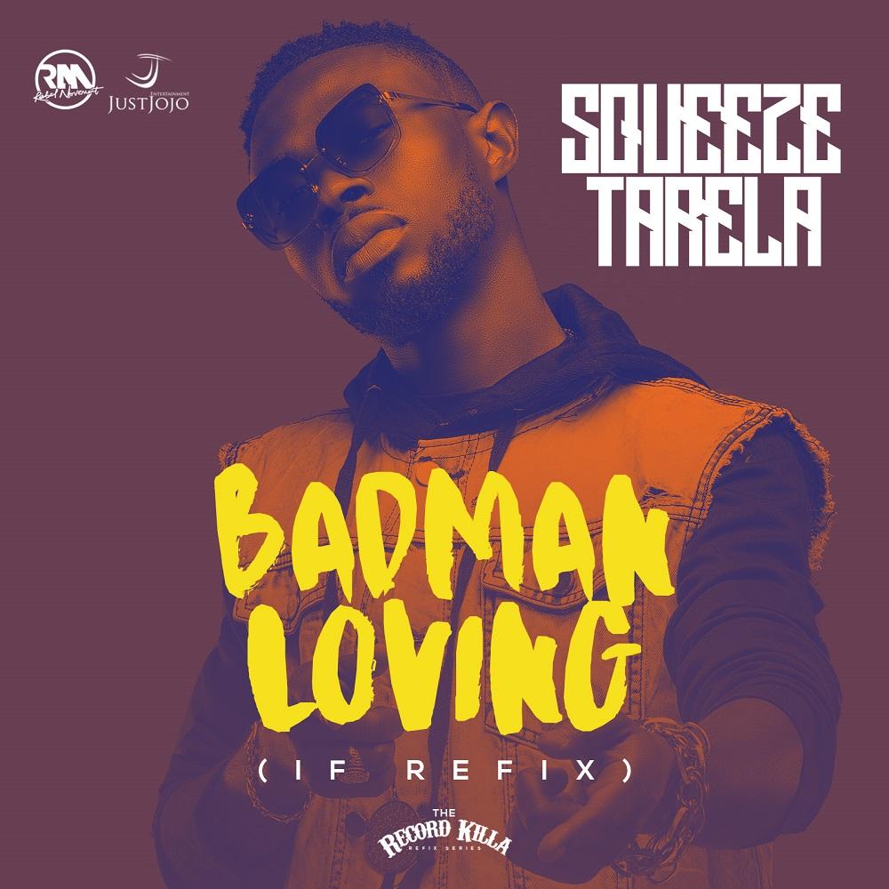 [Music] Squeeze Tarela – Badman Loving (IF Refix)