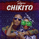 AUDIO+VIDEO: Ryan – Chikito
