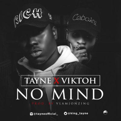 [Music] Tayne Ft. Viktoh – No Mind (Prod. By Vlamjonzing)