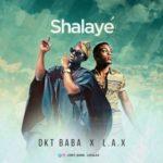DKT Baba & L.A.X – Shalaye (Prod by Benie Macaulay)
