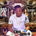 De Magnus – Bad Girl (Prod. By BlaiseBeatz)