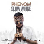 Phenom – Slow Whine [New Song]