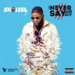 "Skales Reveals Why He Named His Album ""THE NEVER SAY NEVER GUY"""