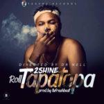 2Shine – Roll Tapatapa (Audio+Video)