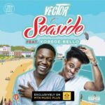 Vector – Seaside ft. Korede Bello [New Song]